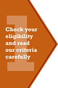Step 1 - Check your eligibility and read our criteria carefully