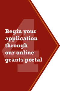 Step 4 - Begin your application through our online grants portal