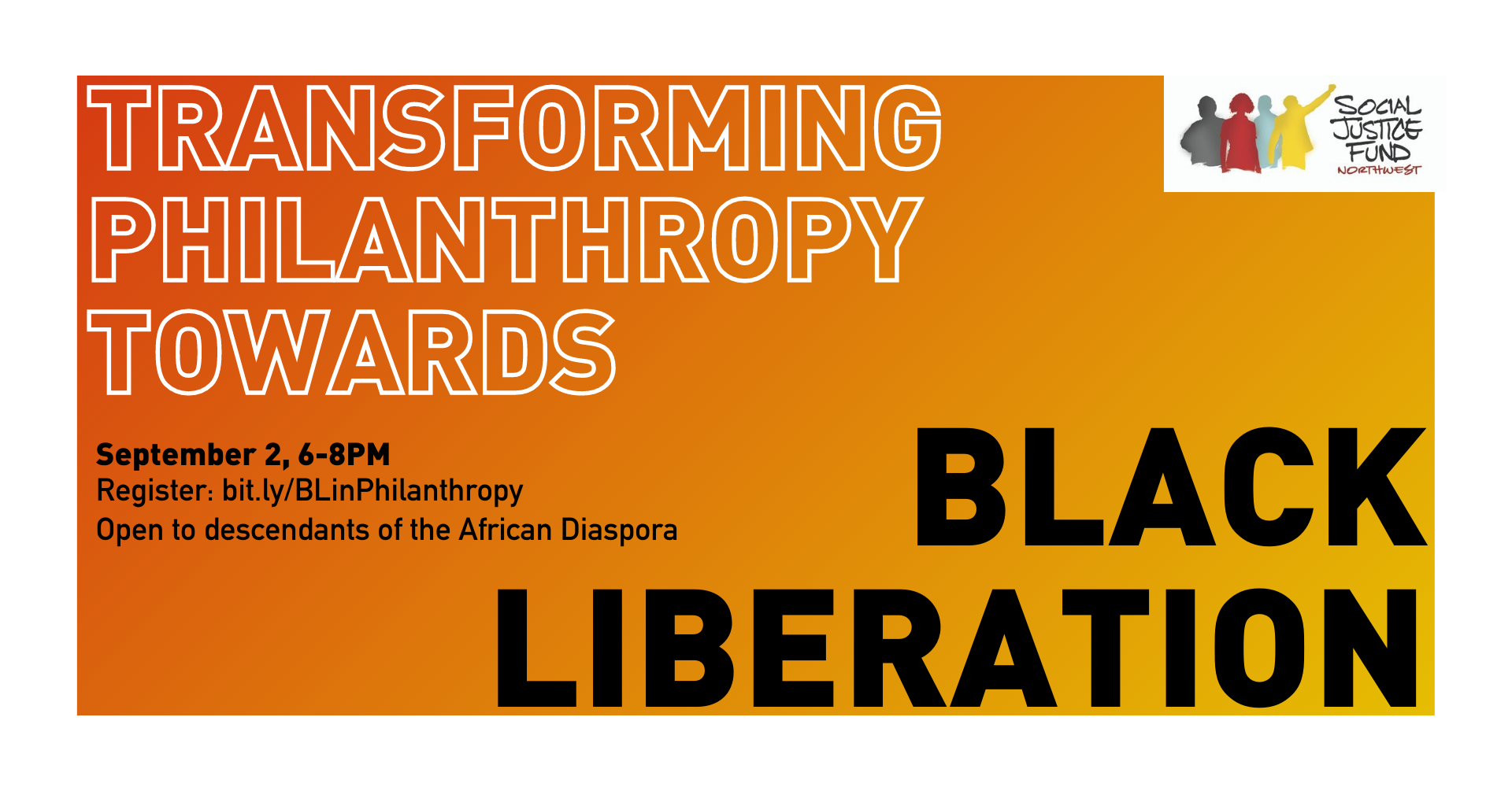"Banner image with orange and yellow ombre background. Text reads: ""Transforming philanthropy towards anti-Blackness. September 2, 6-8pm. Register: bit.ly/BLinPhilanthropy. Open to descendants of the African diaspora."