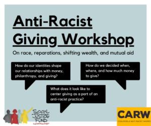 rectangular image with light blue background. Text reads anti racist giving workshop. on race reparations shifting wealth and mutual aid. The logos of SJF and CARW are in the lower corners.