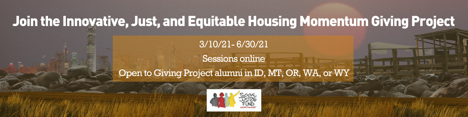 Rectangular banner with collage background featuring different landscapes including a field and rural farm structure a city skyline a forest and a beach. There is a brown overlay on top. White text reads The Innovative Just and Equitable Housing Momentum Giving Project.