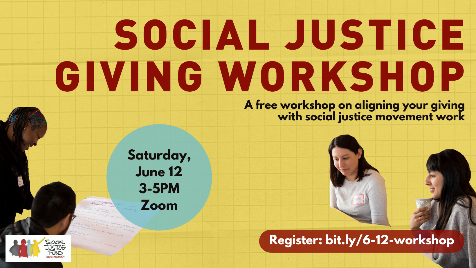 Rectangular graphic with yellow background and cutout pictures of people gathered around a table studying in the lower left and righthand corners. Text reads Social Justice Giving Workshop. A free workshop on aligning your giving with social justice movement work. Saturday June 12 3 to 5pm Zoom.