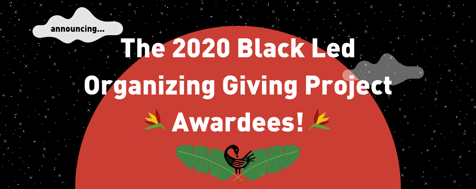 Rectangular image with a background of white stars on a black sky. In the center is a large red moon with small white clouds floating in front of it and palm leaves with a sankofa bird at their center framing the bottom. Text reads announcing...the 2020 Black Led Organizing Giving Project Awardees