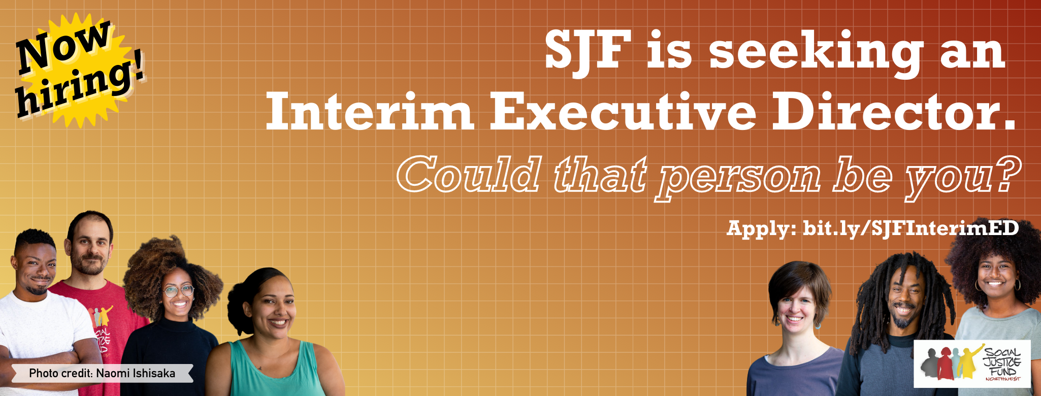 Rectangular image with ombre red to yellow background with a light white check pattern. Cutout photos of seven SJF staff are across the bottom. The SJF logo is in the top right. Text reads Now hiring. SJF is seeking an Interim Executive Director. Could that person be you.