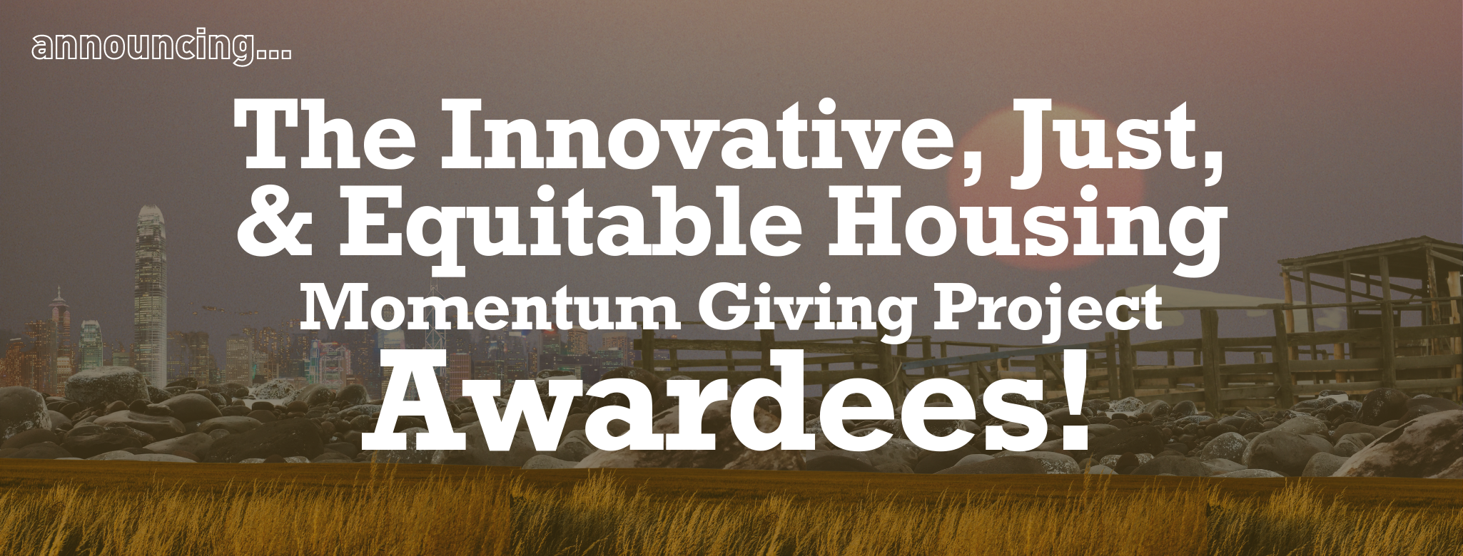 Rectangular banner with a photo collage background depicting rural and urban areas. White text reads Announcing the Innovative Just and Equitable Housing Momentum Giving Project Awardees
