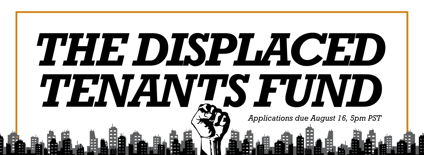 Rectangular banner with white background. A black and grey city skyline is across the bottom with a fist emerging from the center in protest. Black text reads The Displaced Tenants Fund