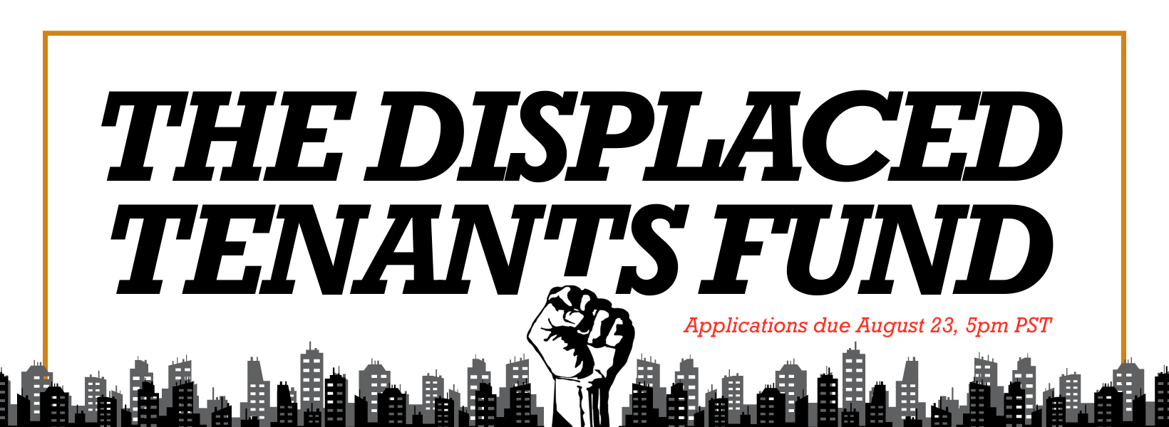 Rectangular banner with white background. There is a grey and black city skyline across the bottom with a black and white fist raising up from the center in protest. Text reads The Displaced Tenants Fund.